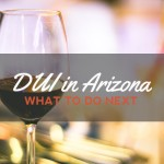 What to Do When You Get Arrested for a DUI in Arizona