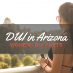 Why Women are More Likely to Get Out of a DUI in Arizona
